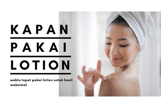 kapan waktu yang tepat menggunakan body lotion